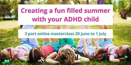 Creating a fun filled summer with your ADHD child -  a series of 3 talks tickets