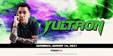 Yultron - Stereo Live Dallas tickets