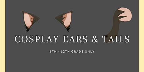 Cosplay Ears & Tails [6th-12th Grade Only] tickets