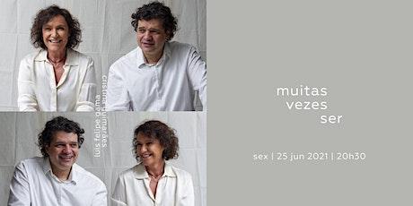 MUITAS VEZES SER - Luis Felipe Gama e Cristina Guimarães ingressos
