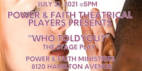 """""""Who Told You?"""" ~ The Stage Play tickets"""