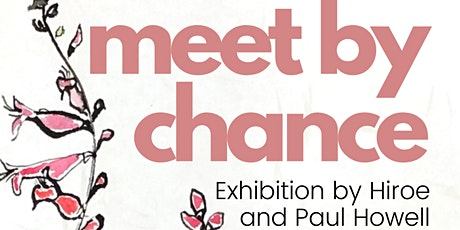 Meet By Chance: Exhibition by Hiroe and Paul Howell tickets