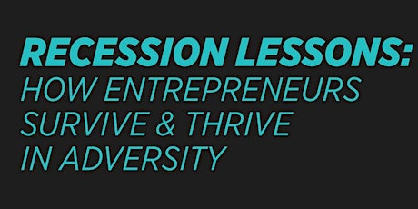 Recession lessons: How entrepreneurs survive & thrive in adversity tickets