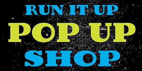 RUN IT UP!! POP UP SHOP tickets