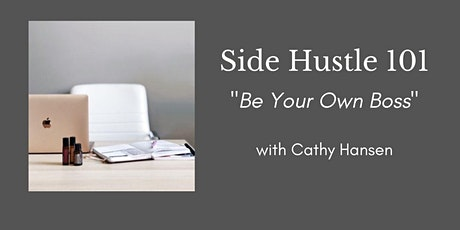 """Side Hustle 101 """"Be Your Own Boss"""" tickets"""