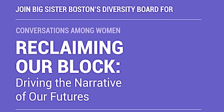 Big Sister Boston Conversations  Among Women: Reclaiming Our Block tickets