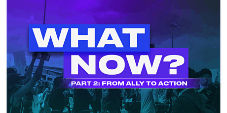 WHAT NOW PART II: From Ally to Action tickets