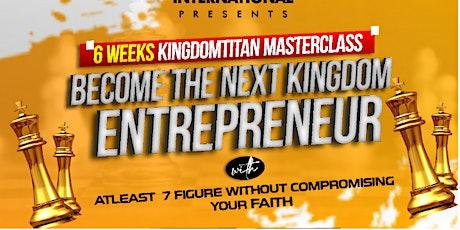 Free 6 Weeks Kingdome Entrepreneur Master Class tickets