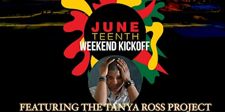 Juneteenth Weekend Kickoff Featuring The Tanya Ross Project tickets