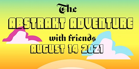 The Abstrakt Adventure with friends tickets
