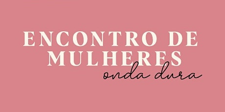 Encontro De Mulheres - Onda Dura BH tickets