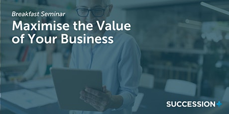 Maximise the Value of Your Business tickets