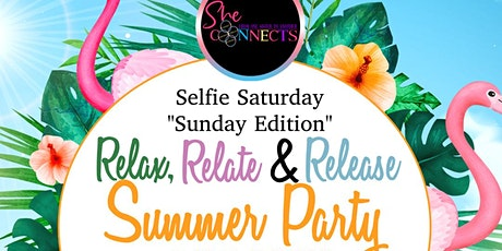 """Relax, Relate and Release Selfie Saturday """"Sunday Edition"""" Summer Party tickets"""