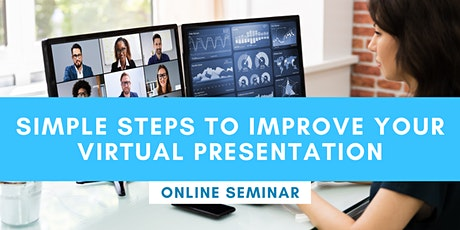 FREE ONLINE SEMINAR: Simple Steps To Improve Your Virtual Presentation tickets