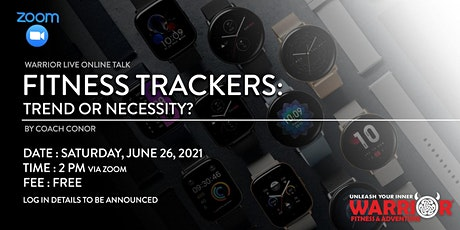 Warrior Online Live Talk : Fitness Trackers - Trend or Necessity? tickets