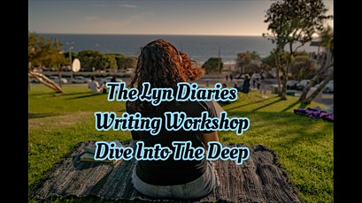 """The Lyn Diaries Writing Workshop: """"Dive Into The Deep"""" tickets"""