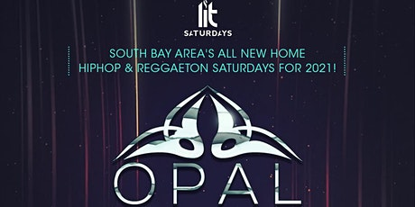 LIT SATURDAYS - HIPHOP & REGGAETON @ OPAL Mountain View Every Sat Night! tickets