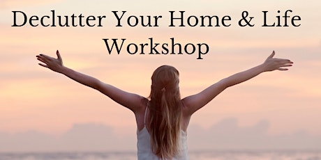 Declutter your Home & Life Workshop tickets