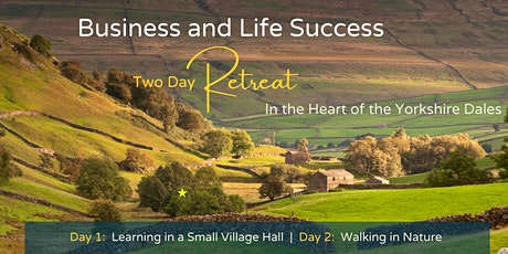 The Business and Life Success Retreat in the heart of the Yorkshire Dales tickets
