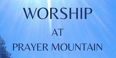 Worship at Prayer Mountain tickets