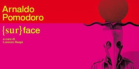 Ore 18.30-19.30 - Mostra Arnaldo Pomodoro {sur}face biglietti