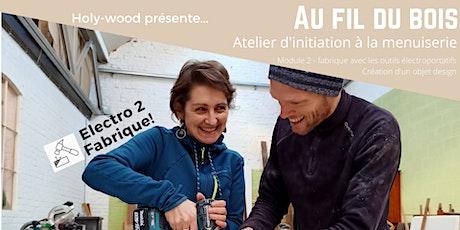 Au fil du bois - atelier d'initiation à la menuiserie - Electro 2 Fabrique! tickets