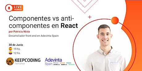 Webinar: Componentes vs anti-componentes en React tickets