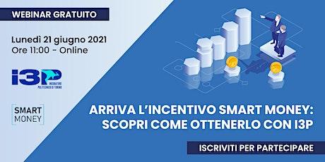Arriva l'incentivo Smart Money: scopri come ottenerlo con I3P biglietti