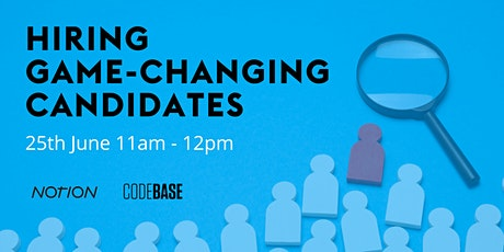 Hiring Game-Changing Candidates with Notion Capital & CodeBase tickets