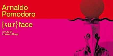 Ore 17.30-18.30 - VISITA GUIDATA Mostra Arnaldo Pomodoro {sur}face biglietti