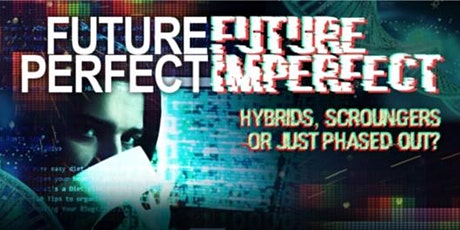 'Future Perfect; Future Imperfect' Hybrids, Scroungers or Just Phased Out? tickets