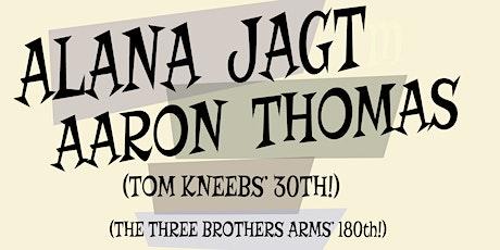 ALANA JAGT & AARON THOMAS PLAY A GIG; TOM K & THREE BROS HAS A BIRTHDAY! tickets