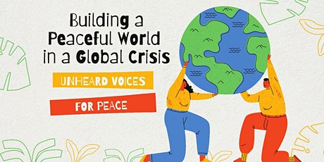 Building a Peaceful World in a Global Crisis: Unheard Voices for Peace tickets