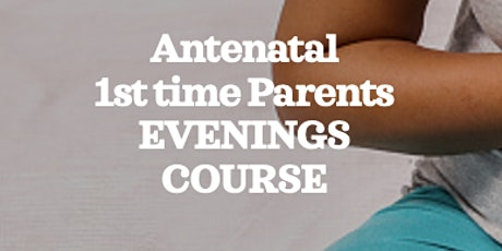 FULL ZOOM BWH Antenatal 1st Time Parents - Evenings Course tickets