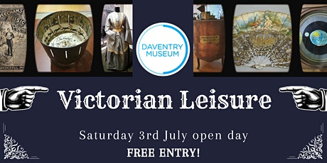 Daventry Museum's Victorian Leisure exhibition open day - Saturday 3rd July tickets