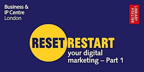 Reset. Restart: Your Digital Marketing - Part 1 tickets