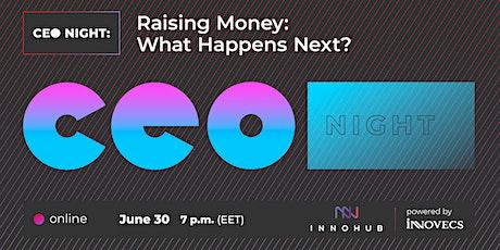 CEO Night: Raising Money: What Happens Next? tickets