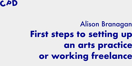 CPD: First Steps to Setting up an Arts Practice or Working Freelance tickets