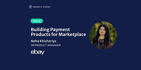 Webinar: Building Payment Products for Marketplace by eBay Sr PM tickets