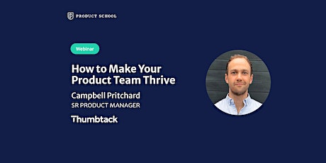 Webinar: How to Make Your Product Team Thrive by Thumbtack Sr PM tickets