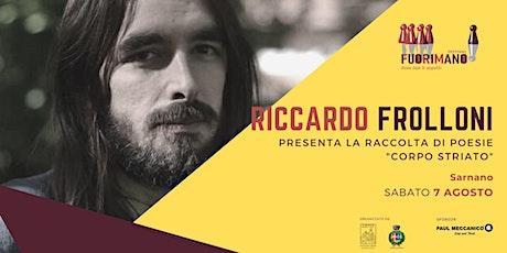 """Riccardo Frolloni presenta """"Corpo striato"""" biglietti"""