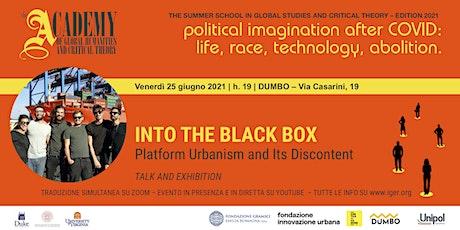 INTO THE BLACK BOX |  Platform Urbanism and Its Discontent biglietti