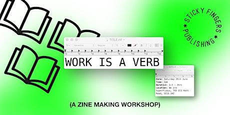 WORK IS A VERB (a zine making workshop) tickets