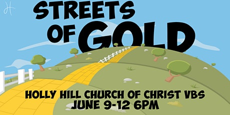 Copy of Holly Hill church of Christ VBS 2019: Streets of Gold tickets