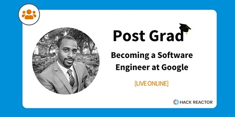 Post Grad: Becoming a Software Engineer at Google [LIVE ONLINE] tickets