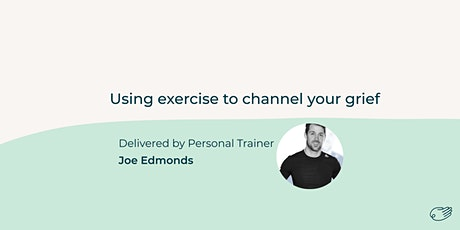 Using exercise to channel your grief, with personal trainer Joe Edmonds tickets