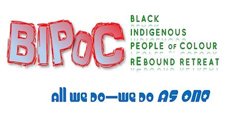 Black . Indiginous . Peoples . Of. Colour(BIPOC) Rebound Wellness Retreat. tickets
