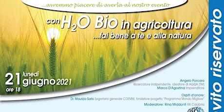 Con H2O Bio  in agricoltura ..... fai bene a te e alla natura biglietti