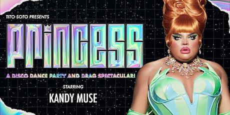 PRINCESS · W/ Kandy Muse (Drag Race S13) tickets
