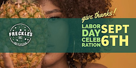 Give Thanks! Freckle's Juice Labor Day Celebration tickets